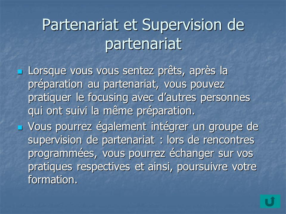 Partenariat et Supervision de partenariat Lorsque vous vous sentez prêts, après la préparation au partenariat, vous pouvez pratiquer le focusing avec dautres personnes qui ont suivi la même préparation.