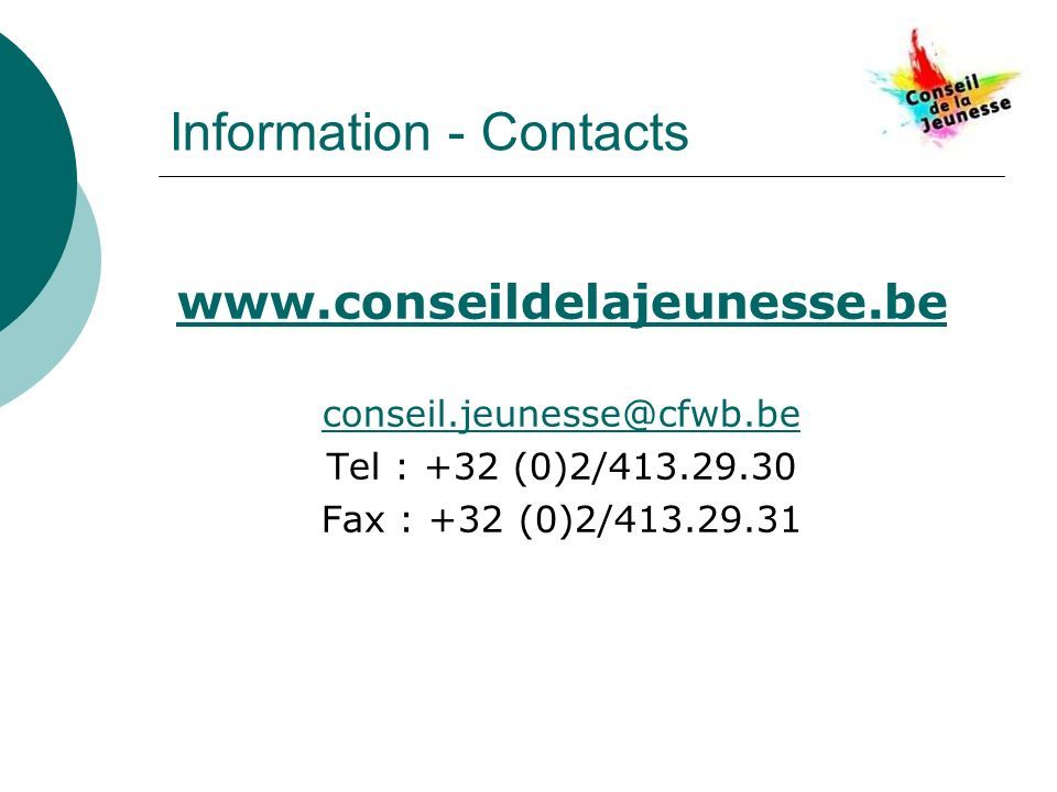 Information - Contacts www.conseildelajeunesse.be conseil.jeunesse@cfwb.be Tel : +32 (0)2/413.29.30 Fax : +32 (0)2/413.29.31