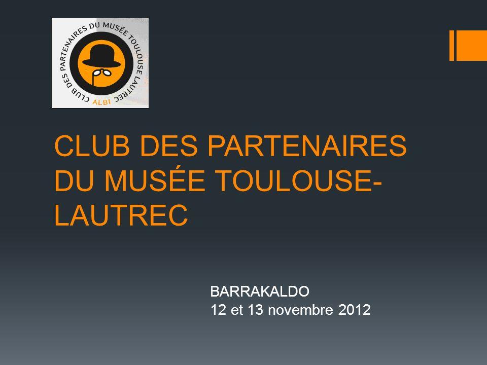 CLUB DES PARTENAIRES DU MUSÉE TOULOUSE- LAUTREC BARRAKALDO 12 et 13 novembre 2012