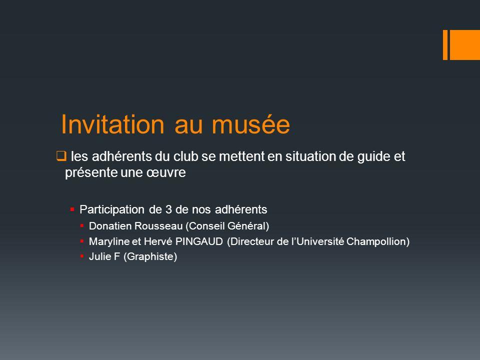 Invitation au musée les adhérents du club se mettent en situation de guide et présente une œuvre Participation de 3 de nos adhérents Donatien Rousseau