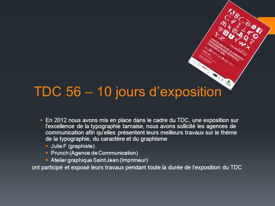 TDC 56 – 10 jours dexposition En 2012 nous avons mis en place dans le cadre du TDC, une exposition sur lexcellence de la typographie tarnaise, nous av