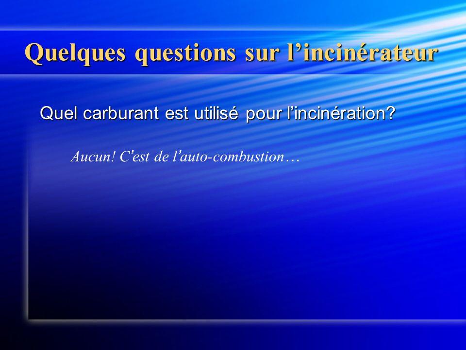 Quelques questions sur lincinérateur Quel carburant est utilisé pour lincinération? Aucun! C est de l auto-combustion …