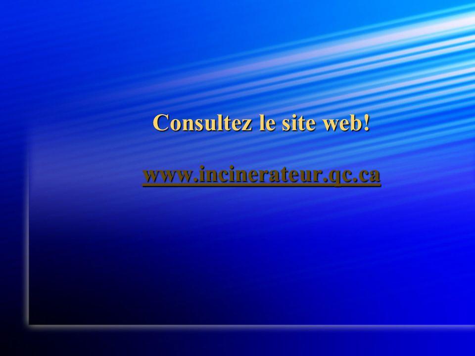 Consultez le site web! www.incinerateur.qc.ca www.incinerateur.qc.ca