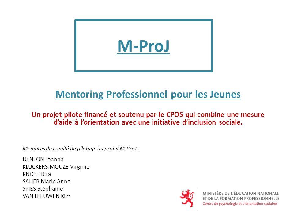 M-ProJ Mentoring Professionnel pour les Jeunes Un projet pilote financé et soutenu par le CPOS qui combine une mesure daide à lorientation avec une initiative dinclusion sociale.