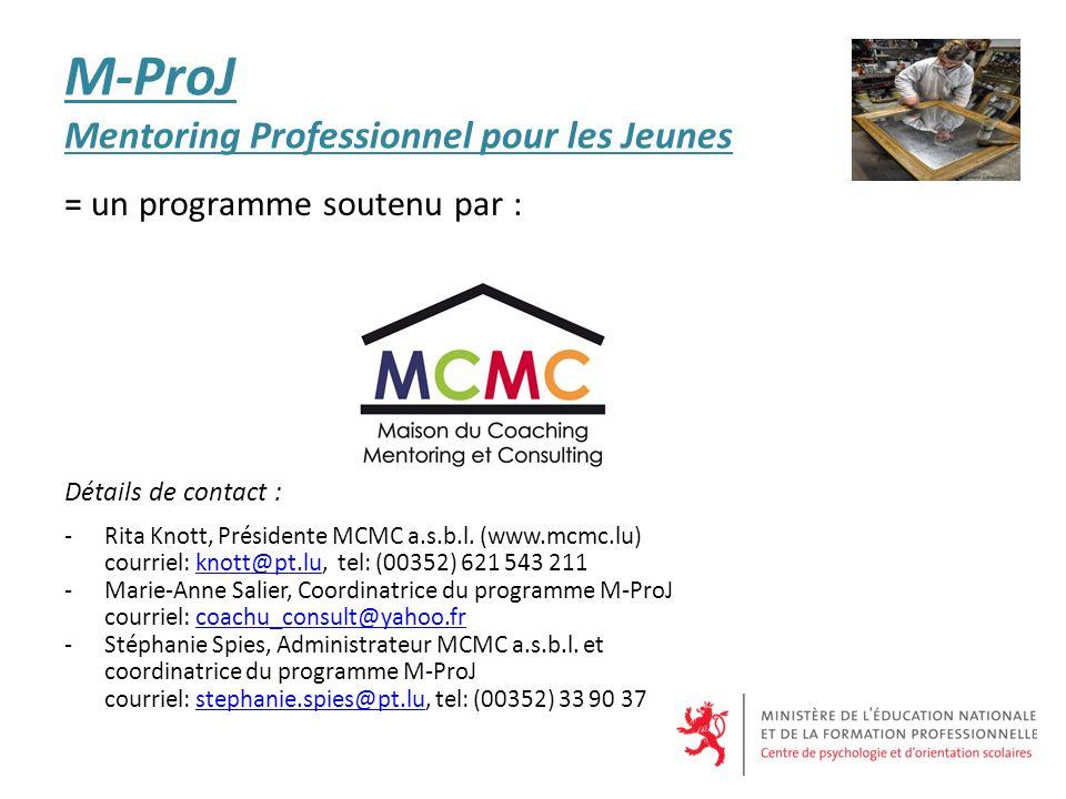 M-ProJ Mentoring Professionnel pour les Jeunes = un programme soutenu par : Détails de contact : -Rita Knott, Présidente MCMC a.s.b.l.