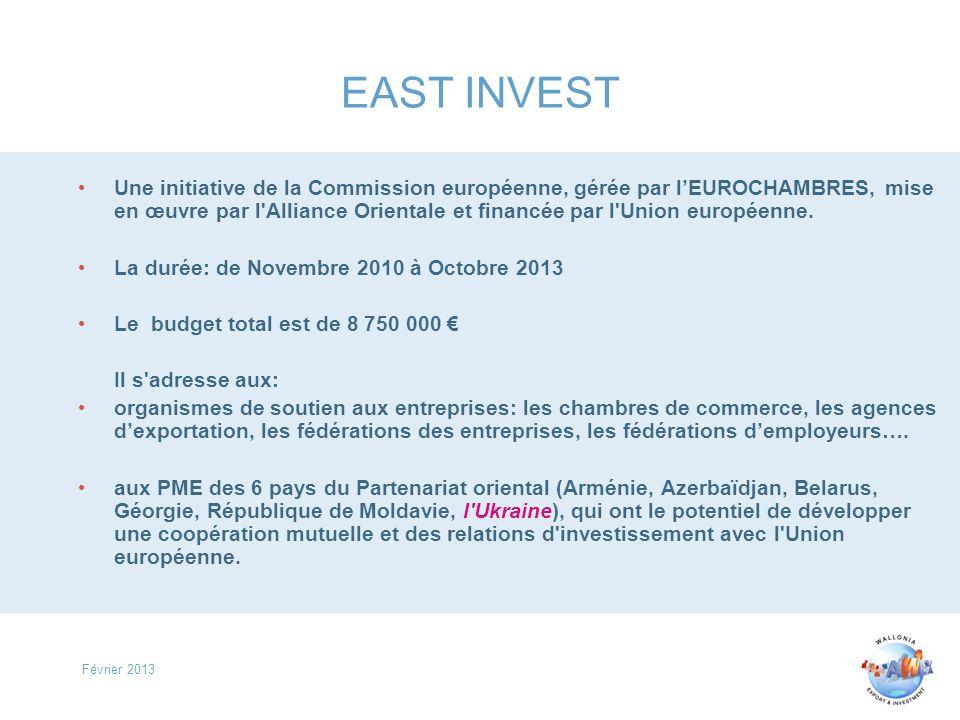 Février 2013 EAST INVEST Une initiative de la Commission européenne, gérée par lEUROCHAMBRES, mise en œuvre par l Alliance Orientale et financée par l Union européenne.