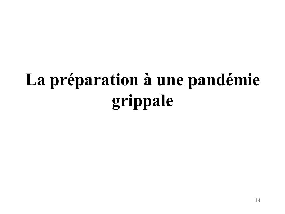 15 Préparation à une pandémie grippale Le plan OMS la recommandation à chaque pays : préparez vous .