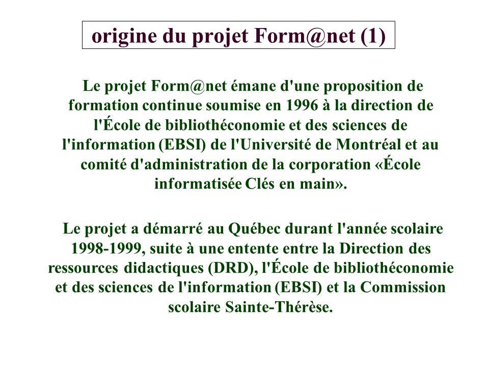 origine du projet Form@net (1) Le projet Form@net émane d une proposition de formation continue soumise en 1996 à la direction de l École de bibliothéconomie et des sciences de l information (EBSI) de l Université de Montréal et au comité d administration de la corporation «École informatisée Clés en main».