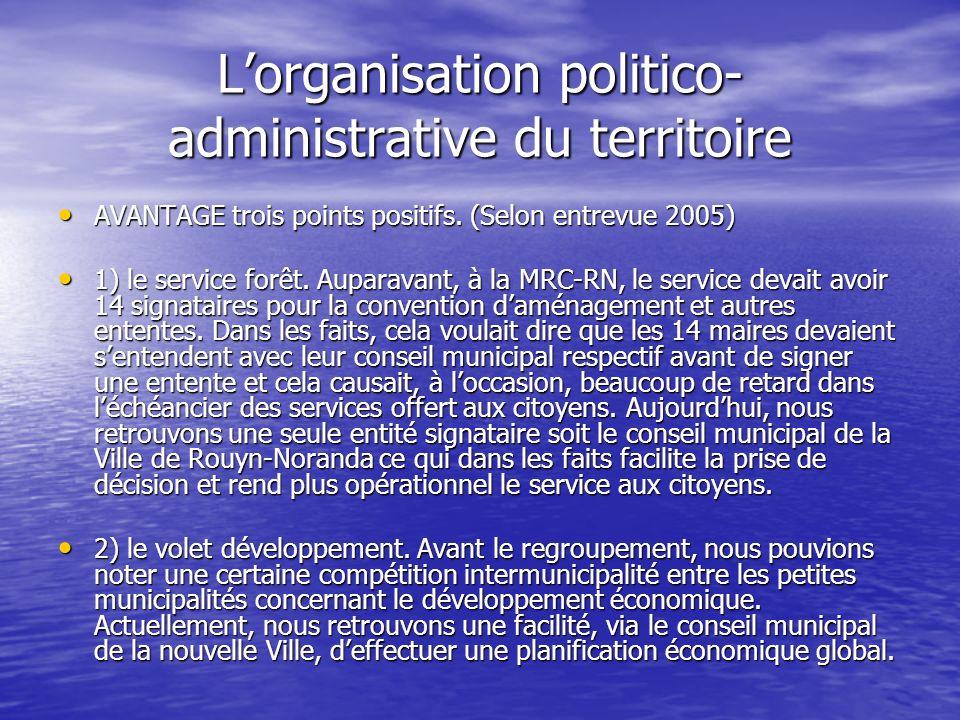 Lorganisation politico- administrative du territoire AVANTAGE trois points positifs. (Selon entrevue 2005) AVANTAGE trois points positifs. (Selon entr