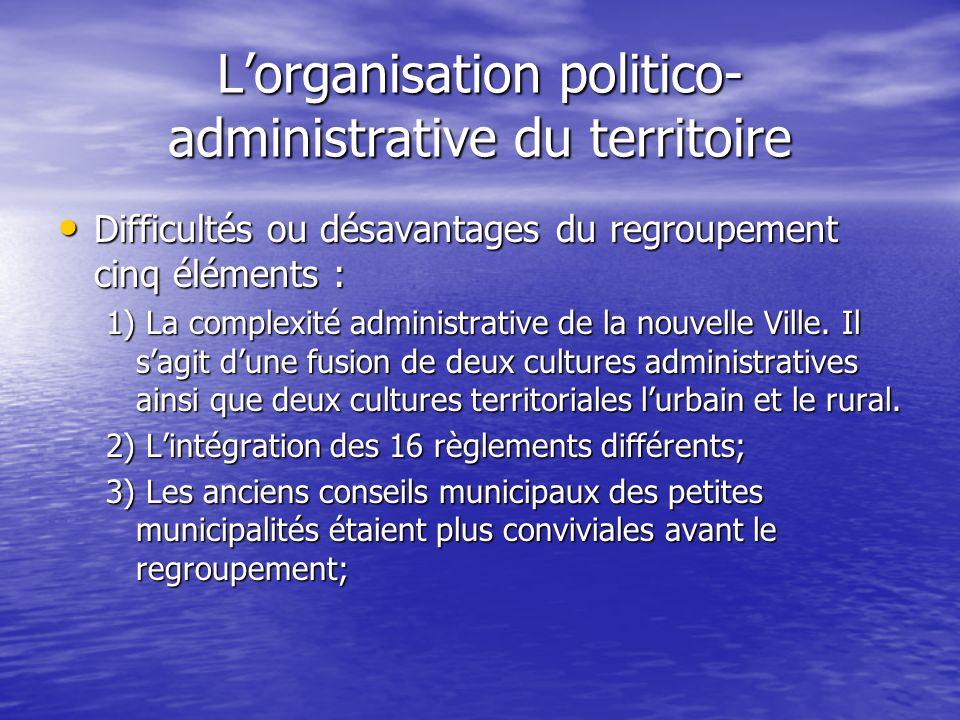 Lorganisation politico- administrative du territoire Difficultés ou désavantages du regroupement cinq éléments : Difficultés ou désavantages du regrou