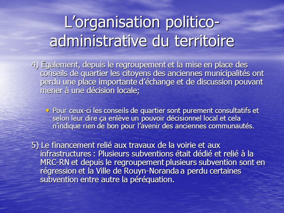 Lorganisation politico- administrative du territoire 4) Également, depuis le regroupement et la mise en place des conseils de quartier les citoyens de