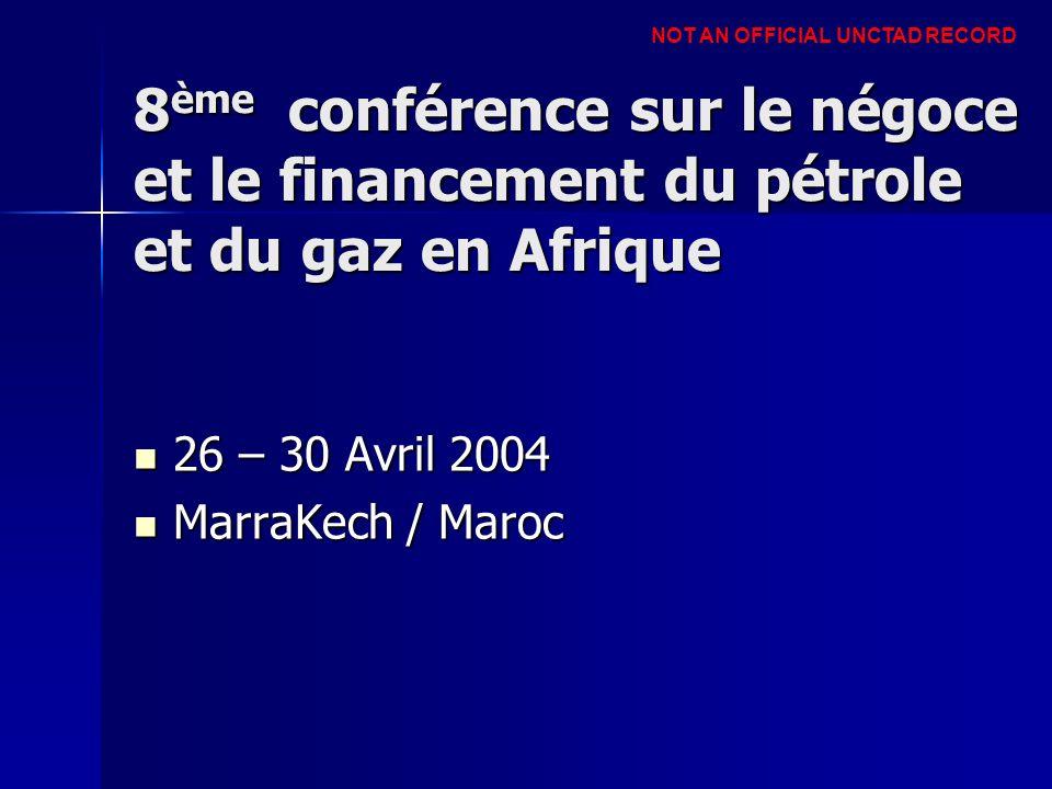 8 ème conférence sur le négoce et le financement du pétrole et du gaz en Afrique 26 – 30 Avril 2004 26 – 30 Avril 2004 MarraKech / Maroc MarraKech / M