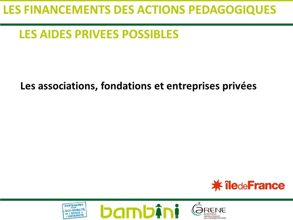 Les associations, fondations et entreprises privées LES AIDES PRIVEES POSSIBLES LES FINANCEMENTS DES ACTIONS PEDAGOGIQUES
