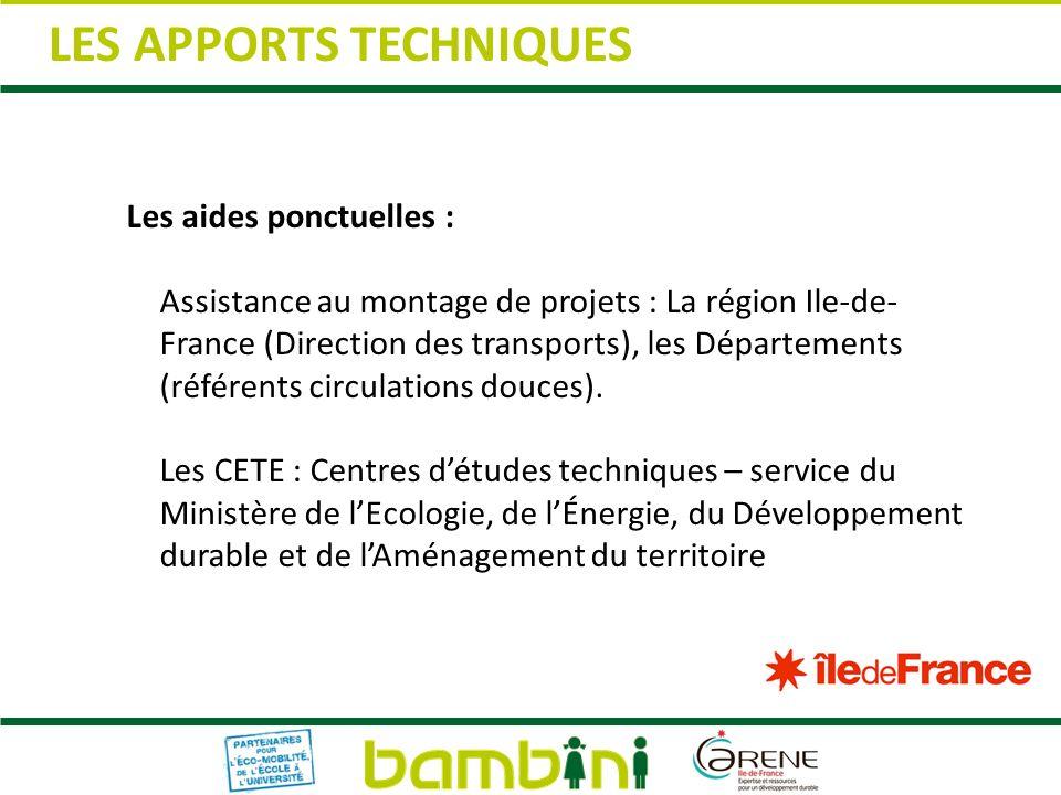 LES APPORTS TECHNIQUES Les aides ponctuelles : Assistance au montage de projets : La région Ile-de- France (Direction des transports), les Département