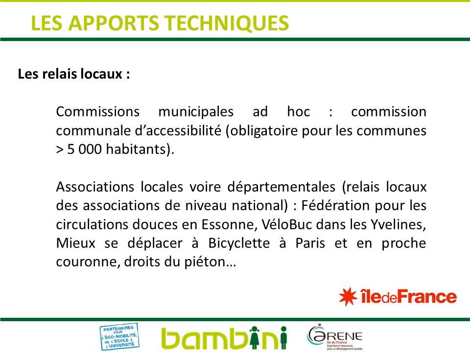 LES APPORTS TECHNIQUES Les relais locaux : Commissions municipales ad hoc : commission communale daccessibilité (obligatoire pour les communes > 5 000