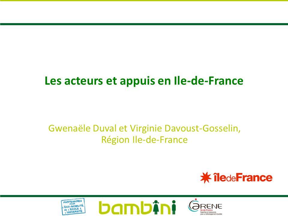 Les acteurs et appuis en Ile-de-France Gwenaële Duval et Virginie Davoust-Gosselin, Région Ile-de-France