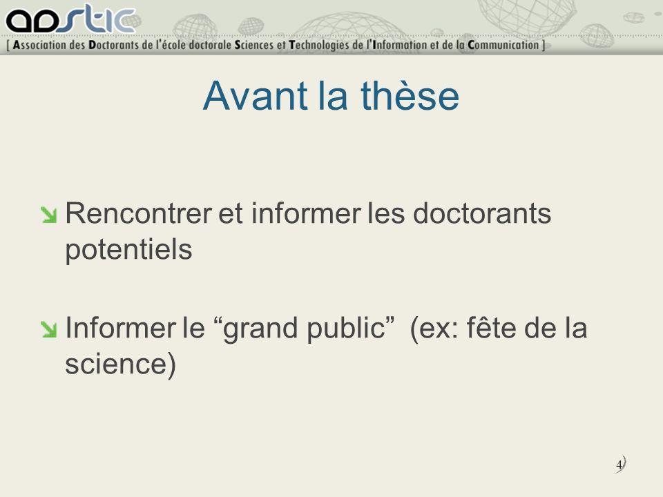 4 Avant la thèse Rencontrer et informer les doctorants potentiels Informer le grand public (ex: fête de la science)