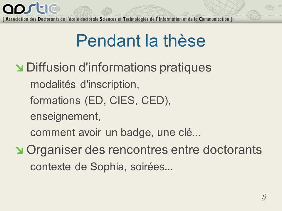 5 Pendant la thèse Diffusion d informations pratiques modalités d inscription, formations (ED, CIES, CED), enseignement, comment avoir un badge, une clé...
