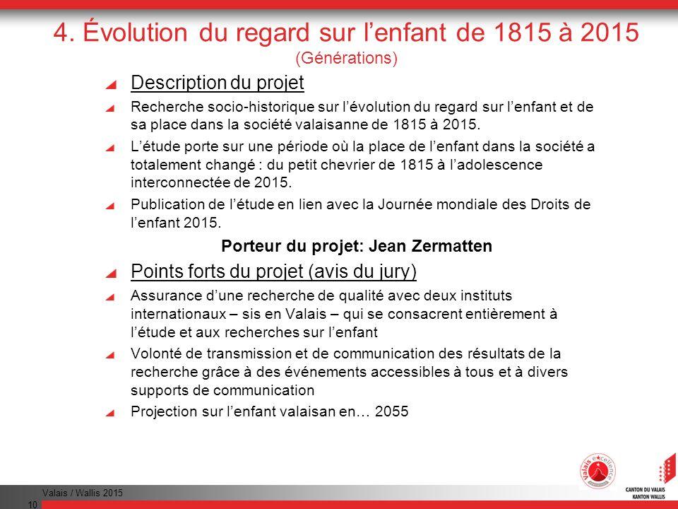 Valais / Wallis 2015 10 4. Évolution du regard sur lenfant de 1815 à 2015 (Générations) Description du projet Recherche socio-historique sur lévolutio