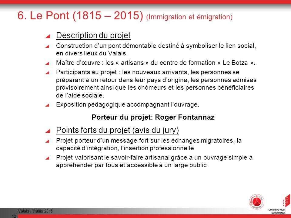 Valais / Wallis 2015 12 6. Le Pont (1815 – 2015) (Immigration et émigration) Description du projet Construction dun pont démontable destiné à symbolis