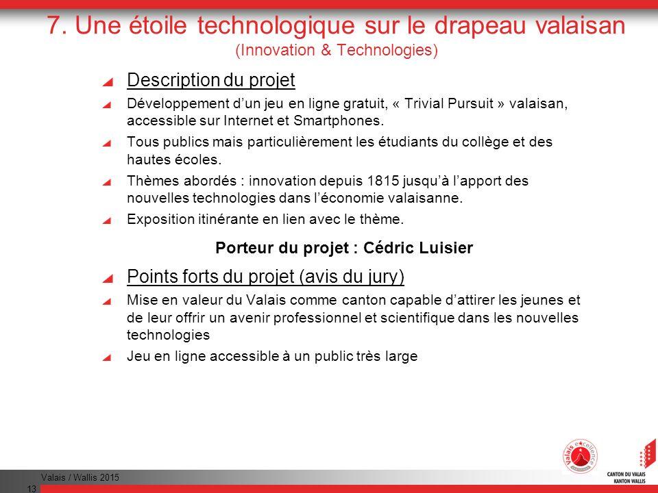 Valais / Wallis 2015 13 7. Une étoile technologique sur le drapeau valaisan (Innovation & Technologies) Description du projet Développement dun jeu en
