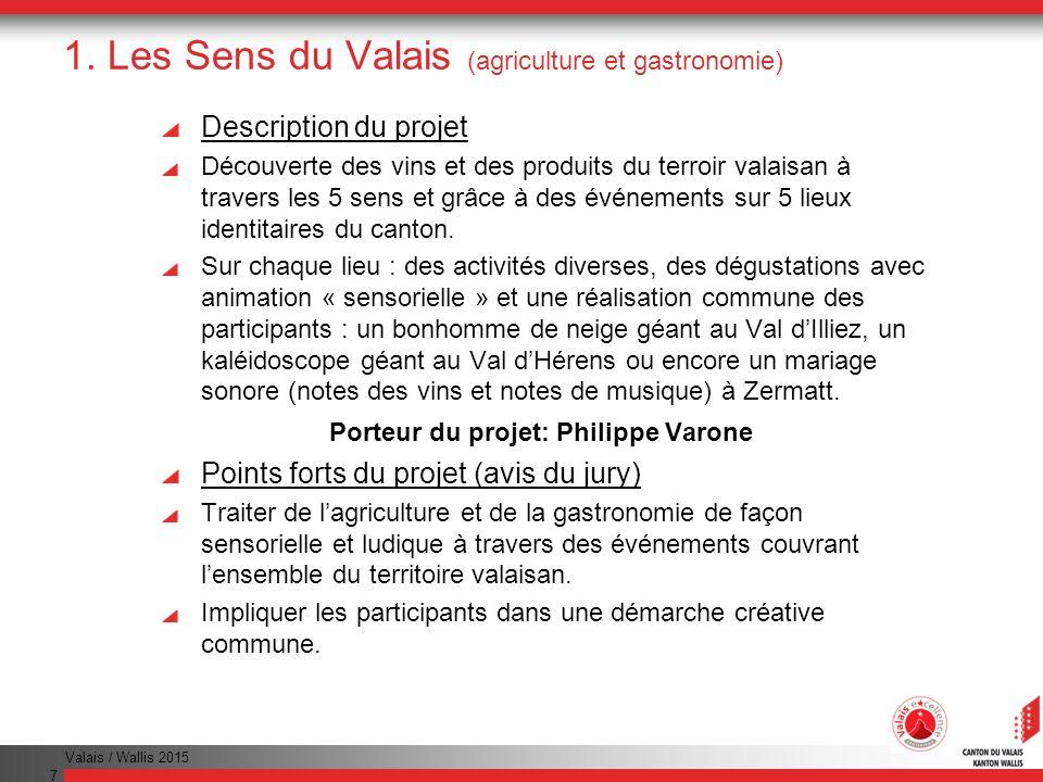 Valais / Wallis 2015 7 1. Les Sens du Valais (agriculture et gastronomie) Description du projet Découverte des vins et des produits du terroir valaisa