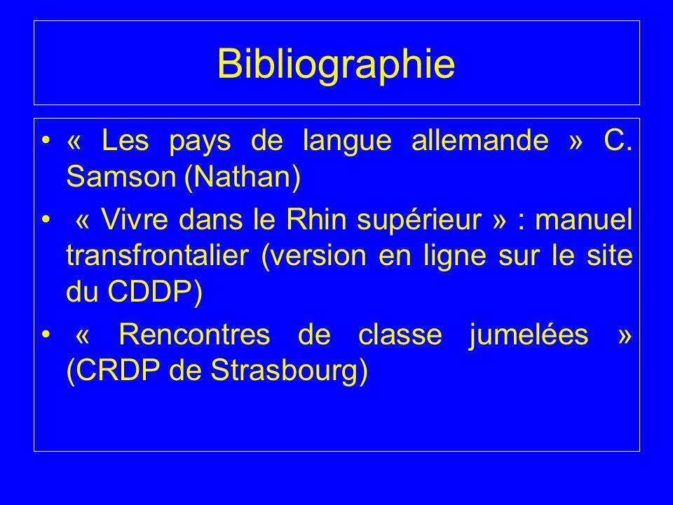Bibliographie « Les pays de langue allemande » C. Samson (Nathan) « Vivre dans le Rhin supérieur » : manuel transfrontalier (version en ligne sur le s