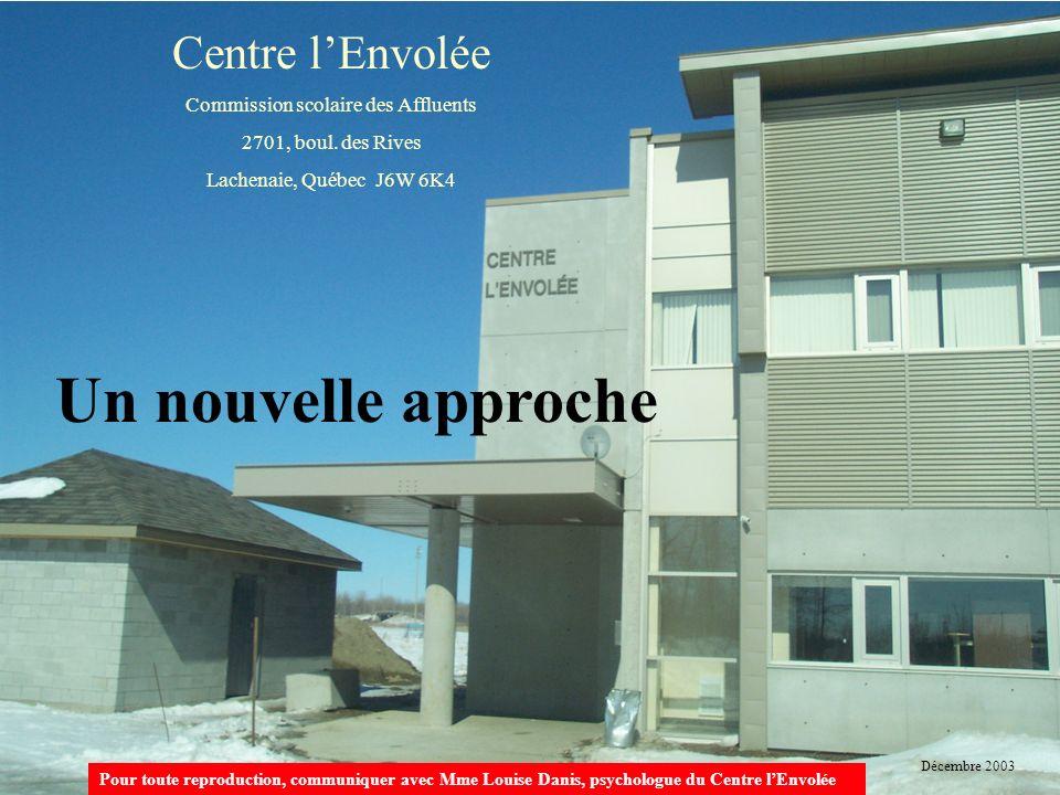Centre lEnvolée Commission scolaire des Affluents 2701, boul. des Rives Lachenaie, Québec J6W 6K4 Un nouvelle approche Pour toute reproduction, commun