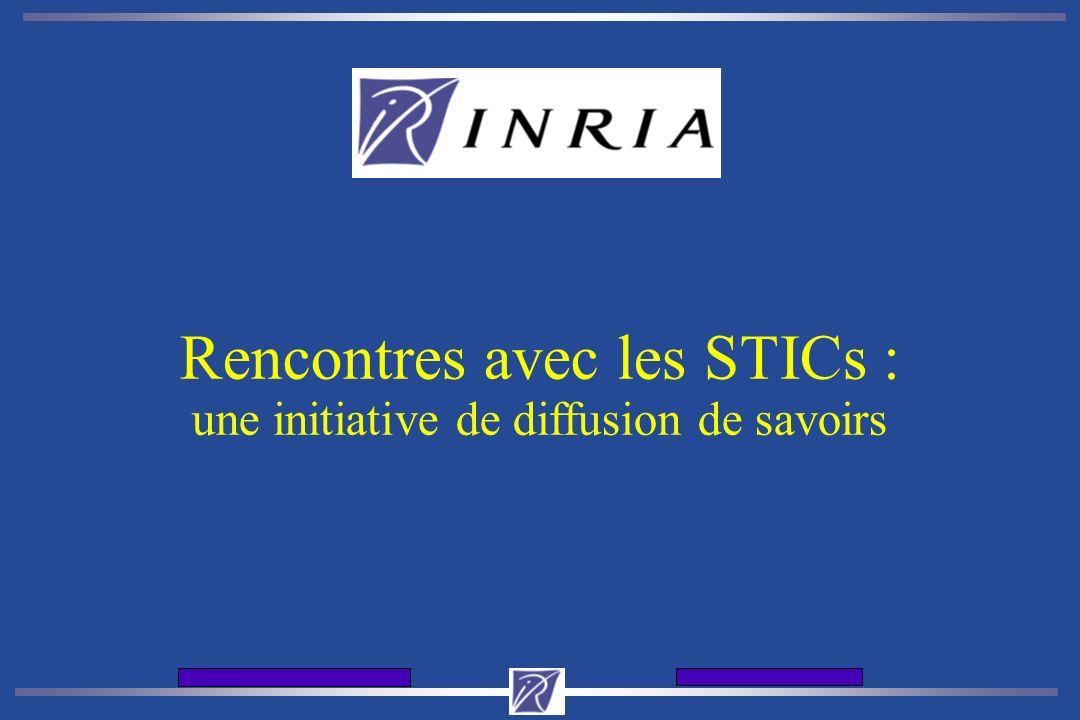 Journes d'accueil de l'INRIA12 et 13 dcembre 2001 Rencontres avec les STICs : une initiative de diffusion de savoirs
