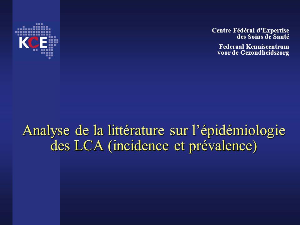 Analyse de la littérature sur lépidémiologie des LCA (incidence et prévalence) Centre Fédéral dExpertise des Soins de Santé Federaal Kenniscentrum voo