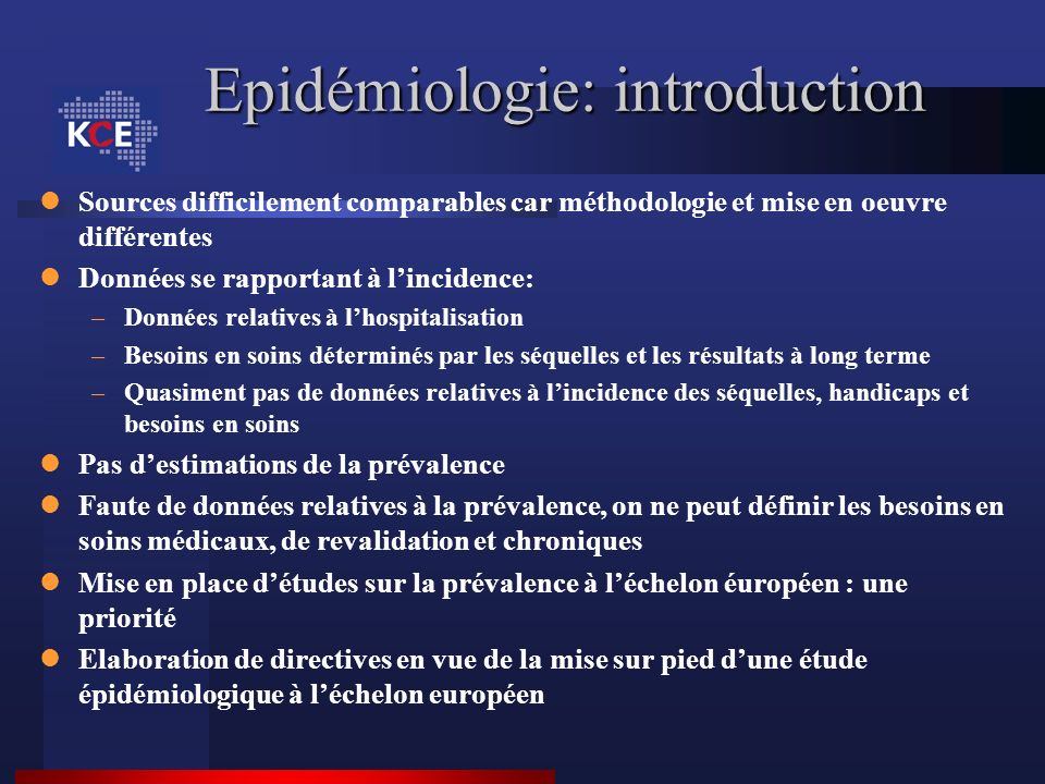 Epidémiologie: introduction Sources difficilement comparables car méthodologie et mise en oeuvre différentes Données se rapportant à lincidence: –Donn
