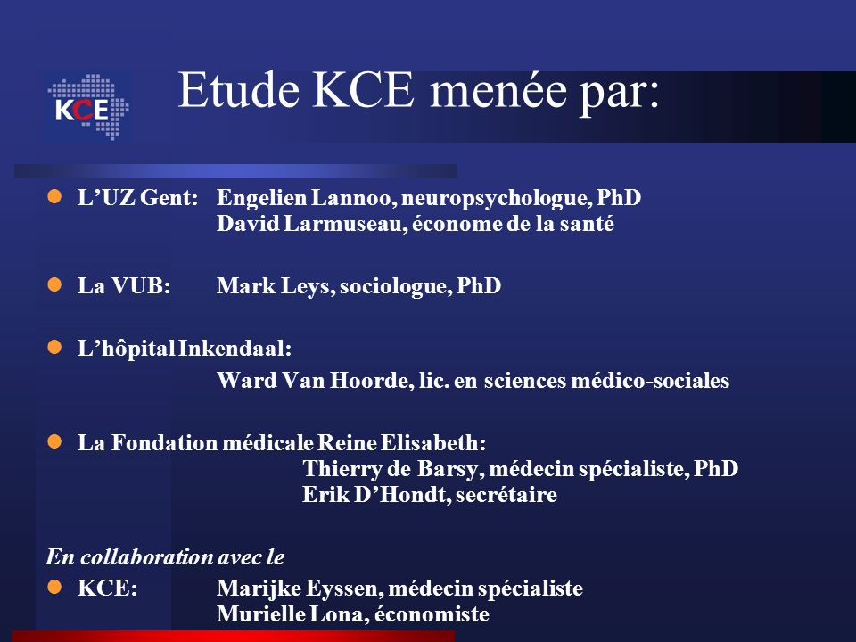 LUZ Gent:Engelien Lannoo, neuropsychologue, PhD David Larmuseau, économe de la santé La VUB: Mark Leys, sociologue, PhD Lhôpital Inkendaal: Ward Van H