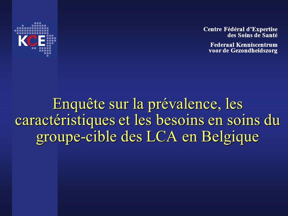 Enquête sur la prévalence, les caractéristiques et les besoins en soins du groupe-cible des LCA en Belgique Centre Fédéral dExpertise des Soins de San