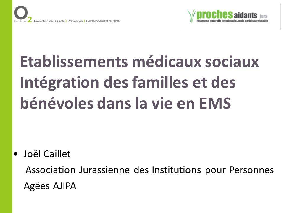 Etablissements médicaux sociaux Intégration des familles et des bénévoles dans la vie en EMS Joël Caillet Association Jurassienne des Institutions pou