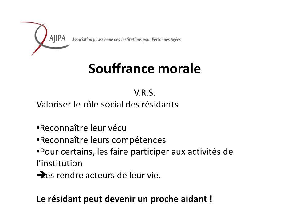 Souffrance morale V.R.S. Valoriser le rôle social des résidants Reconnaître leur vécu Reconnaître leurs compétences Pour certains, les faire participe