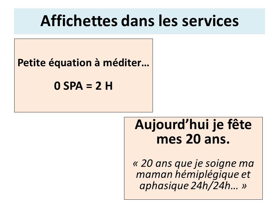 Petite équation à méditer… 0 SPA = 2 H Affichettes dans les services Aujourdhui je fête mes 20 ans. « 20 ans que je soigne ma maman hémiplégique et ap