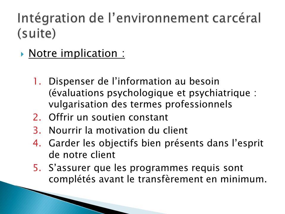 Notre implication : 1.Dispenser de linformation au besoin (évaluations psychologique et psychiatrique : vulgarisation des termes professionnels 2.Offr