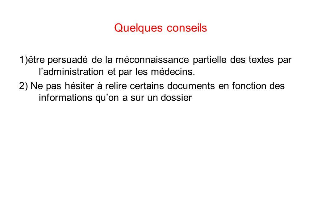 Quelques conseils 1)être persuadé de la méconnaissance partielle des textes par ladministration et par les médecins. 2) Ne pas hésiter à relire certai