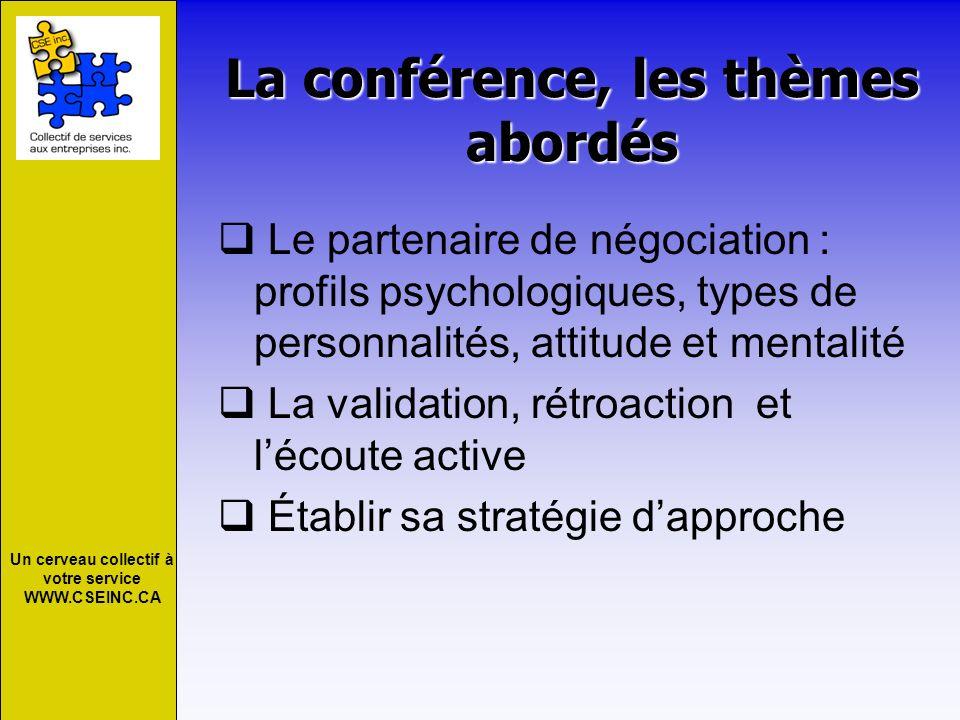 Un cerveau collectif à votre service WWW.CSEINC.CA La conférence, les thèmes abordés Le partenaire de négociation : profils psychologiques, types de p
