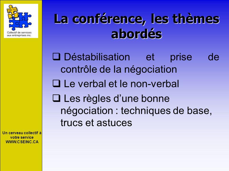 Un cerveau collectif à votre service WWW.CSEINC.CA La conférence, les thèmes abordés Déstabilisation et prise de contrôle de la négociation Le verbal