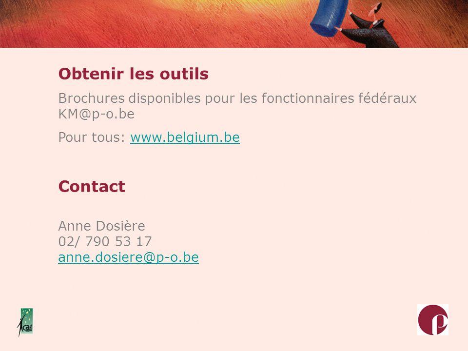 Obtenir les outils Brochures disponibles pour les fonctionnaires fédéraux KM@p-o.be Pour tous: www.belgium.bewww.belgium.be Contact Anne Dosière 02/ 7