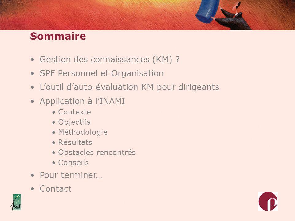 Sommaire Gestion des connaissances (KM) ? SPF Personnel et Organisation Loutil dauto-évaluation KM pour dirigeants Application à lINAMI Contexte Objec