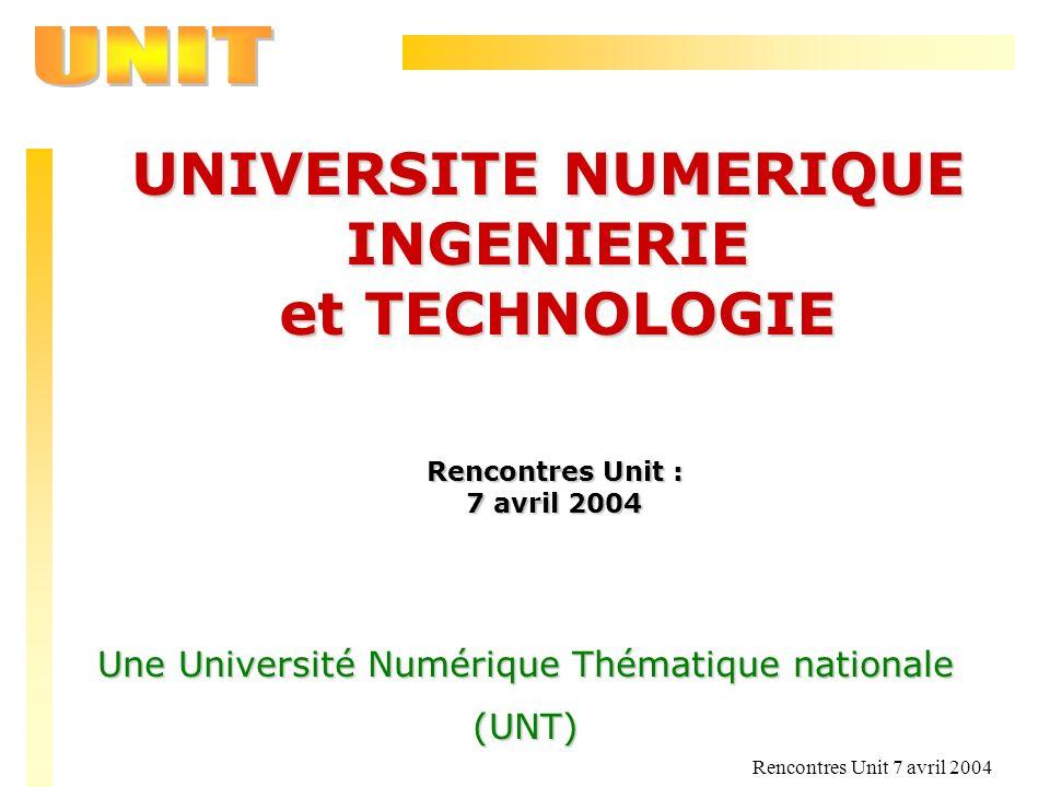 Rencontres Unit 7 avril 2004 UNIVERSITE NUMERIQUE INGENIERIE et TECHNOLOGIE et TECHNOLOGIE Rencontres Unit : 7 avril 2004 Une Université Numérique Thé