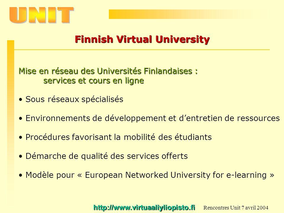 Rencontres Unit 7 avril 2004 Finnish Virtual University http://www.virtuaaliyliopisto.fi Mise en réseau des Universités Finlandaises : services et cou