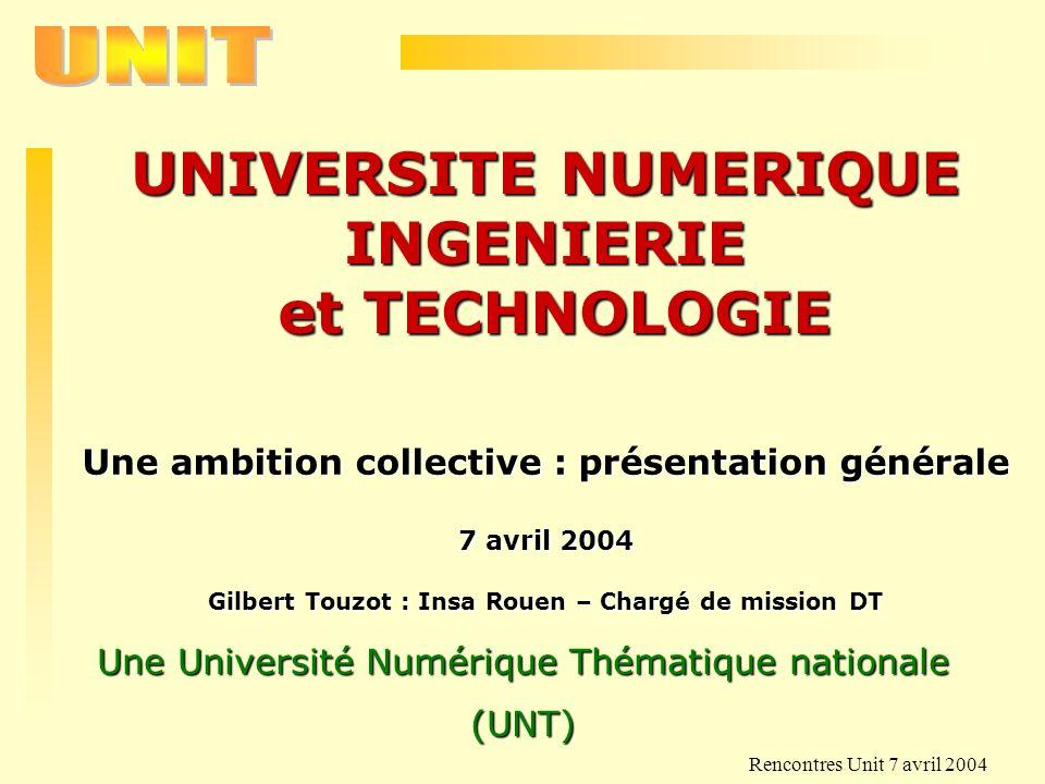 Rencontres Unit 7 avril 2004 UNIVERSITE NUMERIQUE INGENIERIE et TECHNOLOGIE et TECHNOLOGIE Une ambition collective : présentation générale 7 avril 200