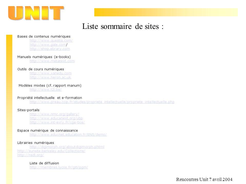 Rencontres Unit 7 avril 2004 Liste sommaire de sites : Bases de contenus numériques http://www.questia.com/ http://www.gale.comhttp://www.gale.com/ ht