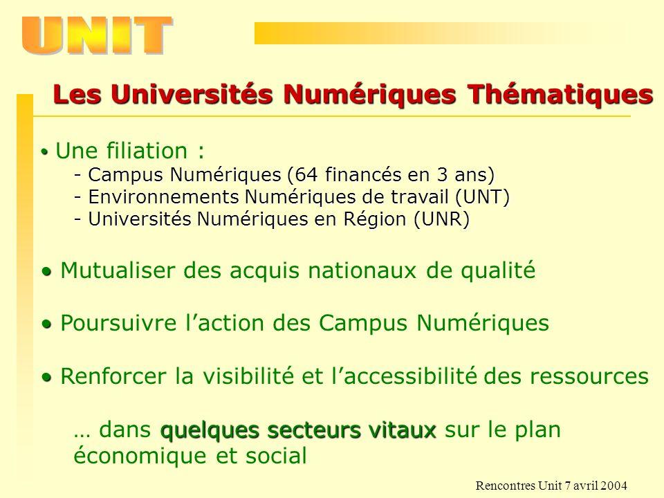 Rencontres Unit 7 avril 2004 Les Universités Numériques Thématiques Une filiation : - Campus Numériques (64 financés en 3 ans) - Environnements Numéri