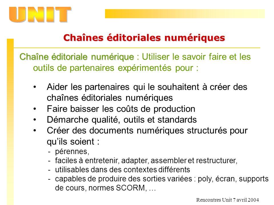 Rencontres Unit 7 avril 2004 Chaînes éditoriales numériques Chaîne éditoriale numérique Chaîne éditoriale numérique : Utiliser le savoir faire et les