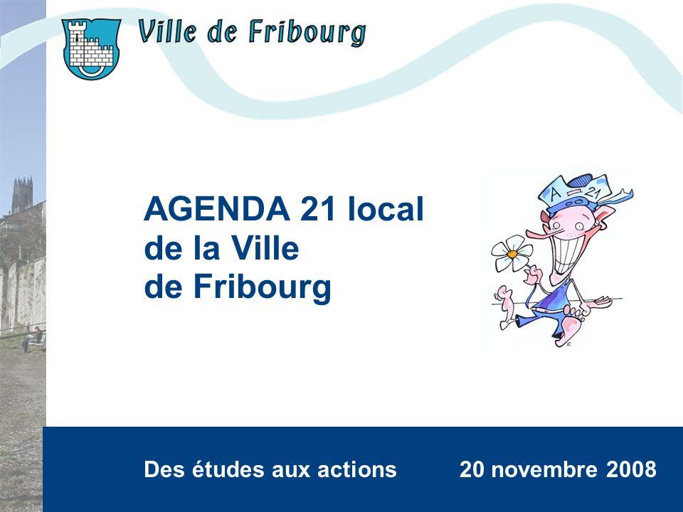 Ville de Fribourg Des études aux actions 20 novembre 2008 AGENDA 21 local de la Ville de Fribourg Des études aux actions 20 novembre 2008
