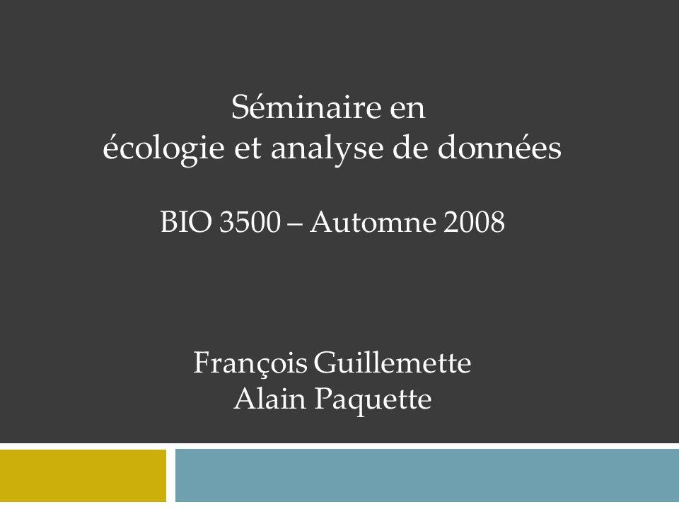 Séminaire en écologie et analyse de données BIO 3500 – Automne 2008 François Guillemette Alain Paquette